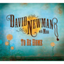 David Newman, To Be Home