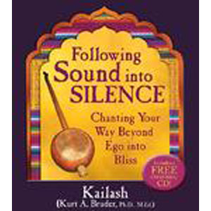 Following Sound Into Silence: Chanting Your Way Beyond Ego into Bliss [Hardcover]